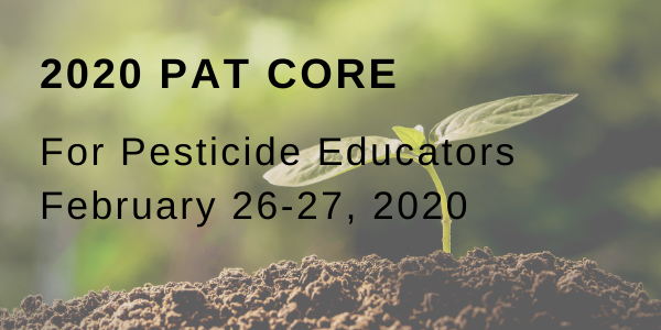 Click to register and learn more about the 2020 PAT Core training for pesticide educators.